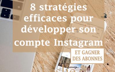 8 Stratégies efficaces pour développer son compte Instagram